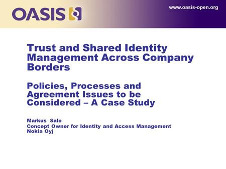 Trust and Shared Identity Management Across Company Borders Policies, Processes and Agreement Issues to be Considered – A Case Study Markus Salo Concept.