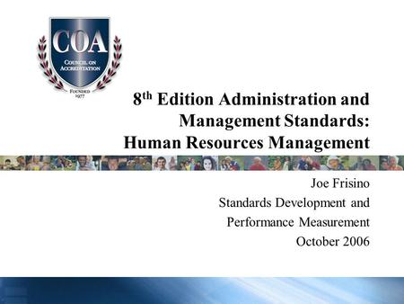 8 th Edition Administration and Management Standards: Human Resources Management Joe Frisino Standards Development and Performance Measurement October.