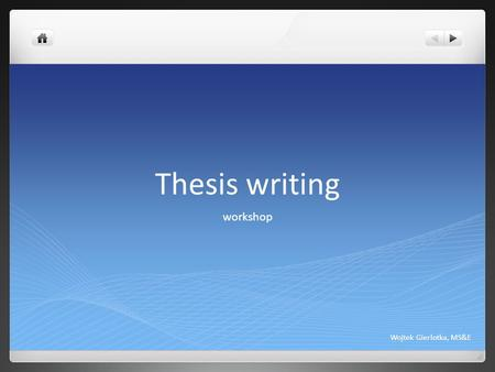 Thesis writing workshop Wojtek Gierlotka, MS&E. Outline The Format of a Thesis Subjects/Materials Data Collection <strong>Procedure</strong> Data Analysis Questions and.