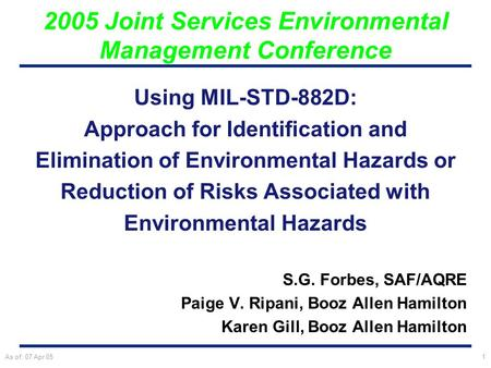 As of: 07 Apr 051 Using MIL-STD-882D: Approach for Identification and Elimination of Environmental Hazards or Reduction of Risks Associated with Environmental.