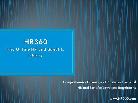 Comprehensive Coverage of State and Federal HR and Benefits Laws and Regulations www.HR360.com.