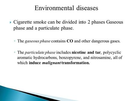  Cigarette smoke can be divided into 2 phases Gaseous phase and a particulate phase. ◦ The gaseous phase contains CO and other dangerous gases. ◦ The.