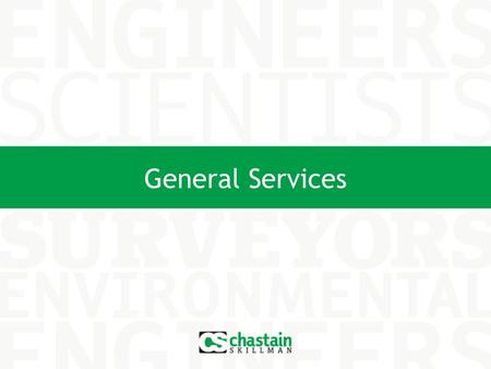 General Services. About Chastain-Skillman, Inc. Founded in 1950 Headquarters in Lakeland, FL with offices in: Tampa Tallahassee Sebring Winter Haven Majority.
