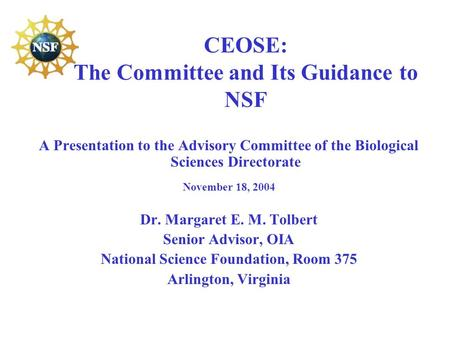CEOSE: The Committee and Its Guidance to NSF A Presentation to the Advisory Committee of the Biological Sciences Directorate November 18, 2004 Dr. Margaret.