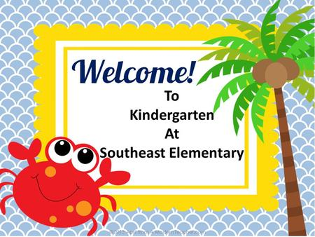 To Kindergarten At Southeast Elementary. Classroom Teacher- Amanda Mitchell Early Childhood Assistant- Jana Painter Site Principal-Lindy Risenhoover Building.