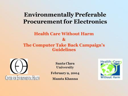 Environmentally Preferable Procurement for Electronics Health Care Without Harm & The Computer Take Back Campaign's Guidelines Santa Clara University February.