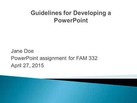 Jane Doe PowerPoint assignment for FAM 332 April 27, 2015.