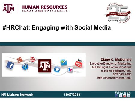 Follow us on: HR Liaison Network #HRChat: Engaging with Social Media Diane C. McDonald Executive Director of Marketing Marketing & Communications