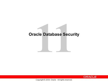 11 Copyright © 2004, Oracle. All rights reserved. Oracle Database Security.