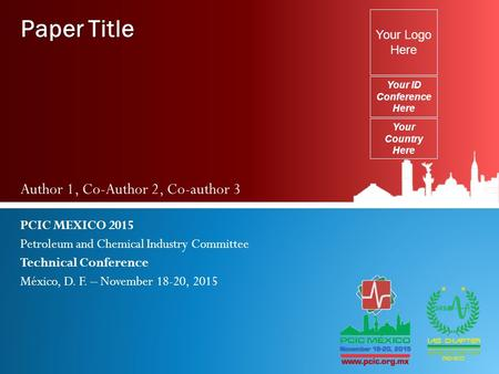 Paper Title Author 1, Co-Author 2, Co-author 3 PCIC MEXICO 2015 Petroleum and Chemical Industry Committee Technical Conference México, D. F. – November.