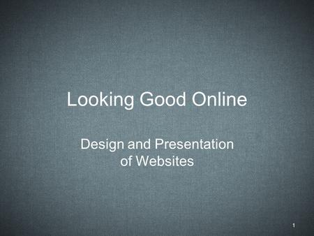 Looking Good Online Design and Presentation of Websites 1.