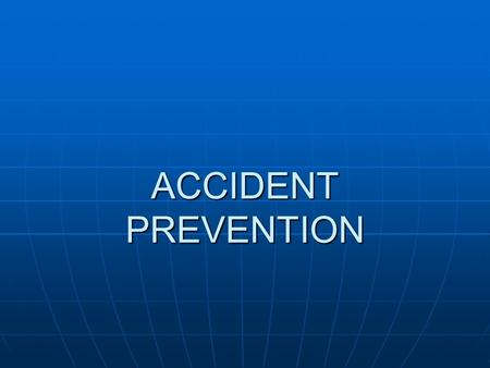 ACCIDENT PREVENTION. Accident Prevention Information obtained from an accident investigation is used to help prevent future accidents from happening.