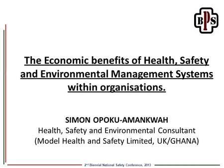 2 nd Biennial National Safety Conference, 2013 The Economic benefits of Health, Safety and Environmental Management Systems within organisations. SIMON.