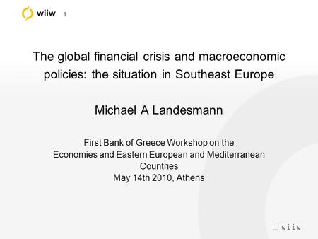  wiiw 1 The global financial crisis and macroeconomic policies: the situation in Southeast Europe Michael A Landesmann First Bank of Greece Workshop.
