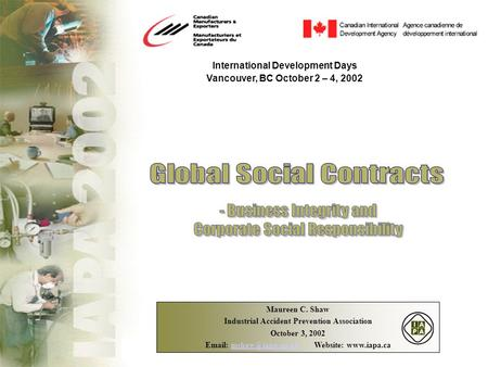 International Development Days Vancouver, BC October 2 – 4, 2002 Maureen C. Shaw Industrial Accident Prevention Association October 3, 2002