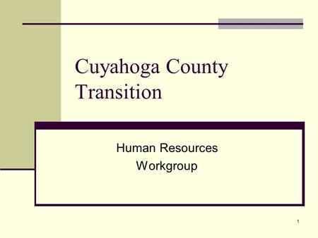 1 Cuyahoga County Transition Human Resources Workgroup.