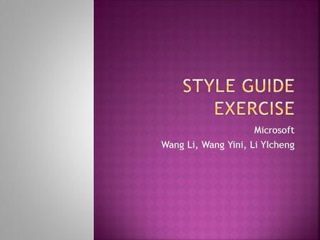 Microsoft Wang Li, Wang Yini, Li YIcheng.  This is a presentation about Microsoft Windows7 guidelines  Wang Li K8wali00  Li Yicheng K8liyi00  Wang.