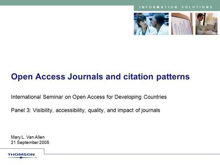 INFORMATION SOLUTIONS Mary L. Van Allen 21 September 2005 Open Access Journals and citation patterns International Seminar on Open Access for Developing.