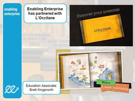 Enabling Enterprise has partnered with L'Occitane Education Associate: Brett Kingsnorth.