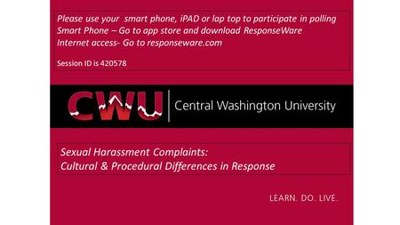 Sexual Harassment Complaints: Cultural & Procedural Differences in Response Please use your smart phone, iPAD or lap top to participate in polling Smart.