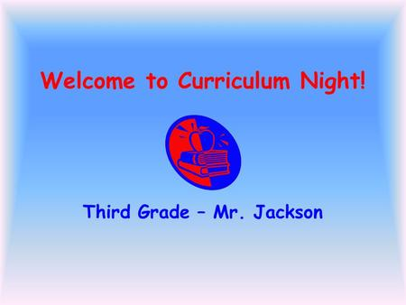 Welcome to Curriculum Night! Third Grade – Mr. Jackson.