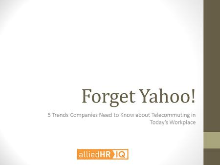 Forget Yahoo! 5 Trends Companies Need to Know about Telecommuting in Today's Workplace.
