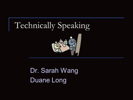 Technically Speaking Dr. Sarah Wang Duane Long Outline Importance Elements of a Good Talk Presentation Style.