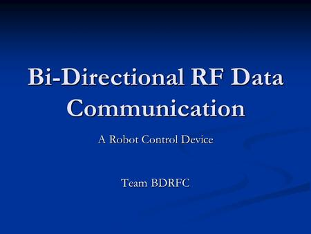 Bi-Directional RF Data Communication A Robot Control Device Team BDRFC.
