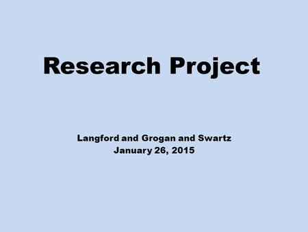 Research Project Langford and Grogan and Swartz January 26, 2015.