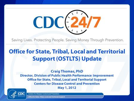 Office for State, Tribal, Local and Territorial Support (OSTLTS) Update Centers for Disease Control and Prevention Office for State, Tribal, Local and.