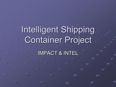 Intelligent Shipping Container Project IMPACT & INTEL.