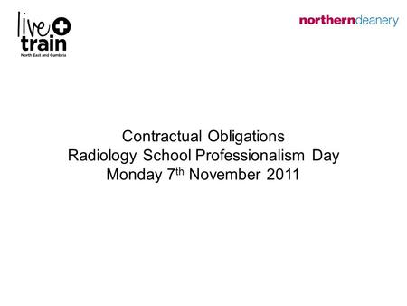 Contractual Obligations Radiology School Professionalism Day Monday 7 th November 2011.