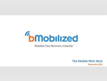 The Mobile Pitch Deck December 2012. Why Does Your Business Need a Mobile Website? Mobile Web Surfing is estimated to overtake desktop web surfing by.