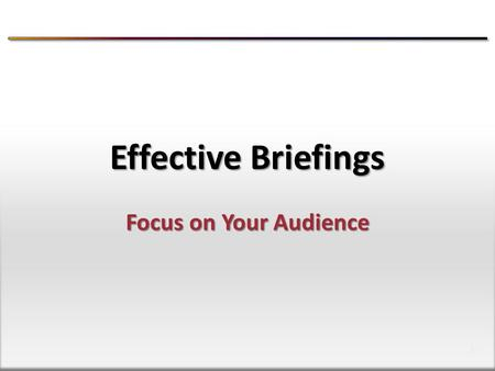 1 1 Focus on Your Audience Effective Briefings. 2 2 Key Concept.