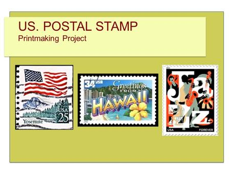 US. POSTAL STAMP Printmaking Project. US. POSTAL STAMP Printmaking Project GOAL: Create a stamp design to be printed from a linoleum block Composition.
