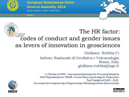 The HR factor: codes of conduct and gender issues as levers of innovation in geosciences Giuliana Rubbia (*) Istituto Nazionale di Geofisica e Vulcanologia.
