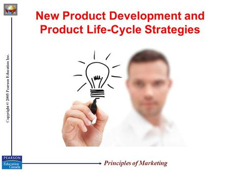 Copyright © 2005 Pearson Education Inc. New Product Development and Product Life-Cycle Strategies Principles of Marketing.