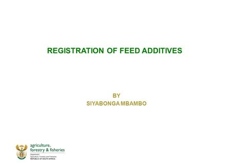REGISTRATION OF FEED ADDITIVES BY SIYABONGA MBAMBO.