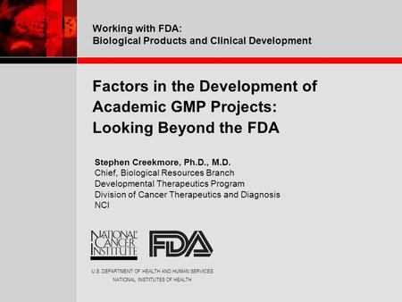 U.S. DEPARTMENT OF HEALTH AND HUMAN SERVICES NATIONAL INSTITUTES OF HEALTH Working with FDA: Biological Products and Clinical Development Factors in the.