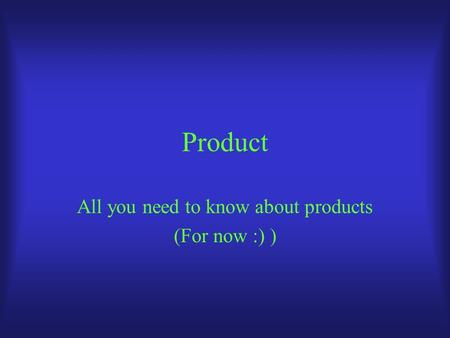 Product All you need to know about products (For now :) )