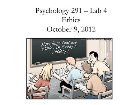 Psychology 291 – Lab 4 Ethics October 9, 2012