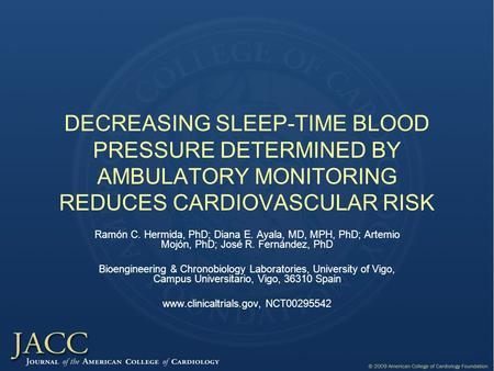 DECREASING SLEEP-TIME BLOOD PRESSURE DETERMINED BY AMBULATORY MONITORING REDUCES CARDIOVASCULAR RISK Ramón C. Hermida, PhD; Diana E. Ayala, MD, MPH, PhD;