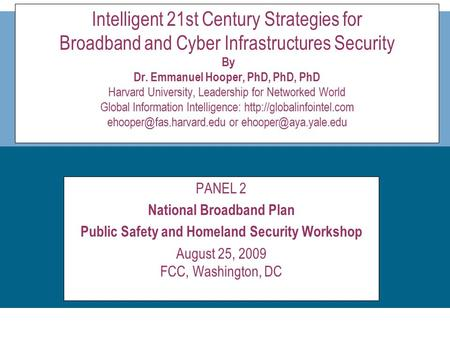 Presentation title SUB TITLE HERE Intelligent 21st Century Strategies for Broadband and Cyber Infrastructures Security By Dr. Emmanuel Hooper, PhD, PhD,