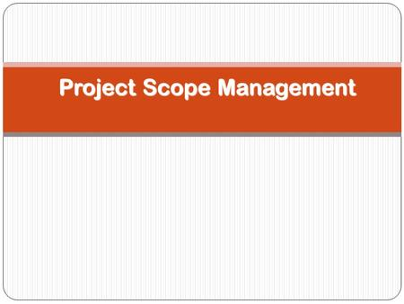 Project Scope Management. Learning Objectives 2 Understand the importance of good project scope management Discuss methods for collecting and documenting.