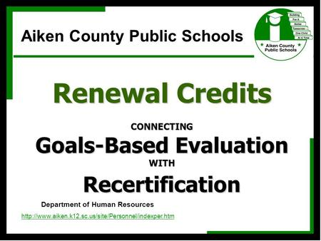 Renewal Credits CONNECTING Goals-Based Evaluation WITH Recertification Department of Human Resources