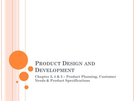 P RODUCT D ESIGN AND D EVELOPMENT Chapter 3, 4 & 5 – Product Planning, Customer Needs & Product Specifications.