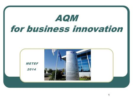 AQM for business innovation 1 METEF 2014. AQM for business innovation AQM is a large technical services center based in Provaglio d'Iseo – BS offering.