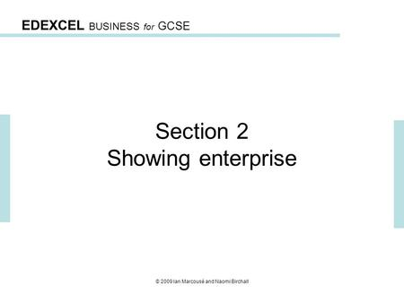 EDEXCEL BUSINESS for GCSE © 2009 Ian Marcousé and Naomi Birchall Section 2 Showing enterprise.