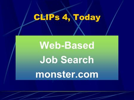 CLIPs 4, Today Web-Based Job Search monster.com. Project 14 Watch the Bidding CSJ this Friday for Project 14, the Communication Assessment Skills. See.