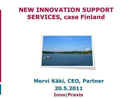 NEW INNOVATION SUPPORT SERVICES, case Finland Mervi Käki, CEO, Partner 20.5.2011.